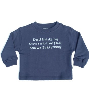"Navy sweatshirt "" Dad thinks he knows alot but Mum knows Everything """