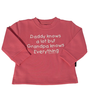 "Pink sweatshirt "" Daddy knows alot but Grandpa knows Everything """