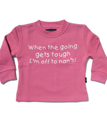 "Pink sweatshirt "" When the going gets tough I`m off to Nan`s """